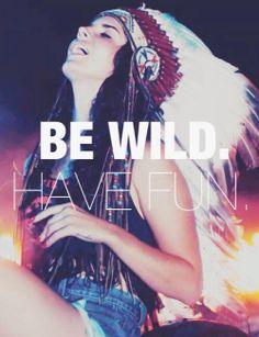 BE WILD. HAVE FUN.