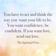 Think and act the way you want to live life!