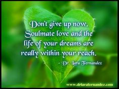 Soulmate Quotes | ... GIVE UP now. Soulmate love and the life ... | Beautiful Quotes
