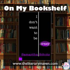 On My Bookshelf: I Don't Want to Be Crazy by Samantha Schutz