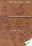 Writing without words : alternative literacies in Mesoamerica and the Andes / Elizabeth Hill Boone and Walter D. Mignolo, editors - Durham, North Carolina ; London : Duke University Press, 1994