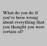 Everything wrong you thought you were certain of...