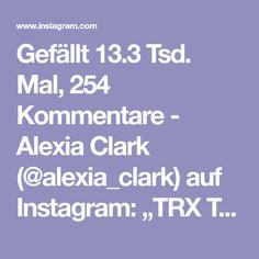 "Gefällt 13.3 Tsd. Mal, 254 Kommentare - Alexia Clark (@alexia_clark) auf Instagram: ""TRX Thursday 1. 6-8 each side 2. 12-15 each side 3. 15 reps 4. 12-15 each side 3-5 rounds…"""