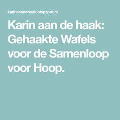 Karin aan de haak: Gehaakte Wafels voor de Samenloop voor Hoop.