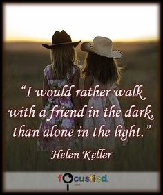 I would rather walk with a friend in the dark than alone in the light. #Quote #Friendship #FriendshipQuotes http://Focusfied.com