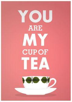 print tea cup art love typography poster stig lindberg - you are my cup of tea - valentine Tea Cup Art, My Cup Of Tea, Tea Cups, Just In Case, Just For You, Cuppa Tea, I Cup, High Tea, Afternoon Tea