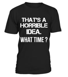 """# THAT'S A HORRIBLE IDEA. .  Special Offer, not available in shops      Comes in a variety of styles and colours      Buy yours now before it is too late!      Secured payment via Visa / Mastercard / Amex / PayPal / iDeal      How to place an order            Choose the model from the drop-down menu      Click on """"Buy it now""""      Choose the size and the quantity      Add your delivery address and bank details      And that's it!"""