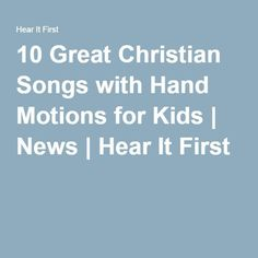 10 Great Christian Songs with Hand Motions for Kids | News | Hear It First