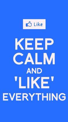 Keep Calm and 'Like' Everything