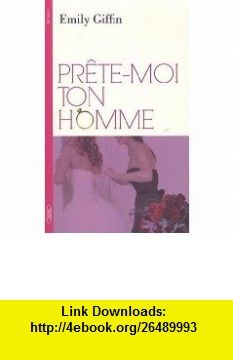 Pr�te-moi ton homme (9782749914251) Emily Giffin , ISBN-10: 2749914256  , ISBN-13: 978-2749914251 ,  , tutorials , pdf , ebook , torrent , downloads , rapidshare , filesonic , hotfile , megaupload , fileserve