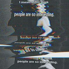 """""""Pessoas são interessantes."""""""