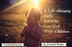 What gifts do you desire to give to your children? What do they need you to pour into their lives so that they can grow to flourish as adults? The gifts they need most are more simple than you think. These three are a great place to start.