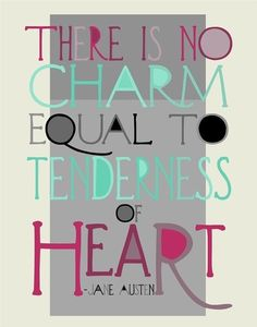 There is no charm equal to tenderness of heart - from Emma by Jane Austen