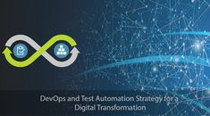 DevOps and Test Automation Strategy for a Digital Transformation