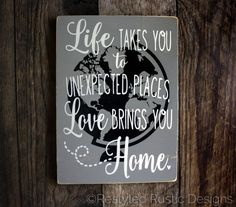 Life Takes You to Unexpected Places Love by RestyledRusticDeSIGN