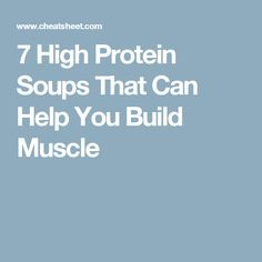 7 High Protein Soups That Can Help You Build Muscle