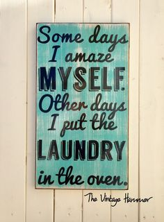 A personal favorite from my Etsy shop https://www.etsy.com/listing/267335106/laundry-sign-wood-sign-sayings-hand
