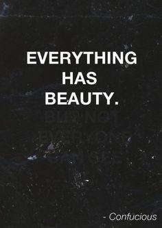 """""""Todo tiene belleza. Pero no todos pueden verla."""" Confucio"""