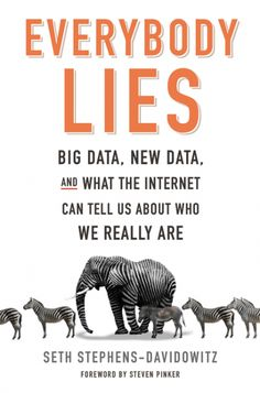 Everybody Lies by Seth Stephens-Davidowitz is out May 9th! A fascinating, illuminating, and witty look at what the vast amounts of information now instantly available to us reveals about ourselves and our world—provided we ask the right questions.