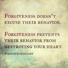 Forgiveness doesn't excuse their behavior. Forgiveness prevents their behavior from destroying your heart. #BeyondOrdinary