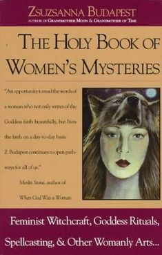 The Holy Book of Women's Mysteries: Feminist Witchcraft, Goddess Rituals, Spellcasting and Other Womanly Arts . Complete In One Volume: Book by Zsuzsanna Budapest