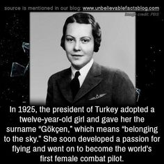 """In the president of Turkey adopted a twelve-year-old girl and gave her the surname """"Gökçen,"""" which means """"belonging to the sky."""" She soon developed a passion for flying and went on to become the world's first female combat pilot. Fun Facts Scary, Wow Facts, True Facts, Funny Facts, Weird Facts, History Memes, History Facts, History Photos, Facts About Humans"""