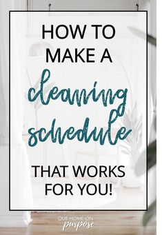 Why your house cleaning schedule may be failing you* - how to make a house cleaning schedule that works for you, household chores, daily cleaning, weekly -