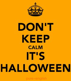 It's Halloween ! Do a foolish of yourself and go outside get some candies ! Happy Halloween !