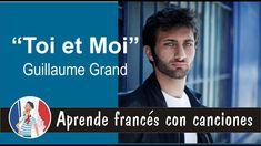 Toi et Moi - Guillaume Grand Aprende francés con canciones Ejercicio gratis con esta canción en el blog frances-facil