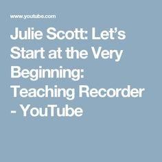 Julie Scott: Let's Start at the Very Beginning: Teaching Recorder - YouTube