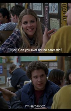 "#freaks and geeks   ""Can you ever not be sarcastic?""  ""I'm sarcastic?!"""
