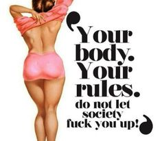 Don't let society fuck you up... get fit to be healthy, not skinny