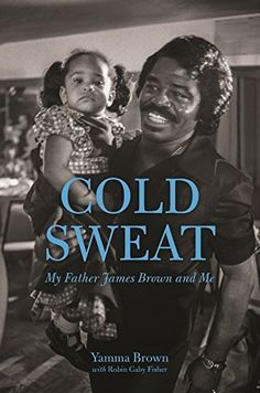 Cold Sweat: My Father James Brown and Me / by Yamma Brown  http://encore.greenvillelibrary.org/iii/encore/record/C__Rb1381406