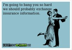 I'm going to bang you so hard we should probably exchange insurance information.