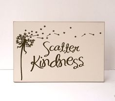 Scatter Kindness Wood Sign Typography Home Decor    Listing photo shown in cream board with brown lettering. (You may choose your own colors)    NEW