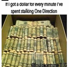 If I got a dollar every time I talked about One Direction and Fangirled over them, I could buy One Direction.