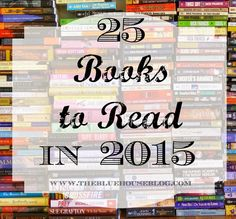 The Blue House Blog: 25 Books to Read in 2015.
