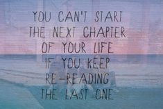 you cant start the next chapter of your life if you keep re-reading the last one, words, quotes, life Now Quotes, Great Quotes, Quotes To Live By, Motivational Quotes, Inspirational Quotes, Unique Quotes, Happy Quotes, Indie Quotes, Fabulous Quotes