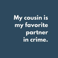 Cousin is my partner in crime quote - Famlii
