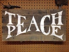 Hey, I found this really awesome Etsy listing at https://www.etsy.com/listing/524157910/teach-peace-reclaimed-wood-sign