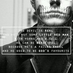 The Devil Can Be Beautiful, Because He's A Fallen Angel...And He Used To Be God's Favorite.