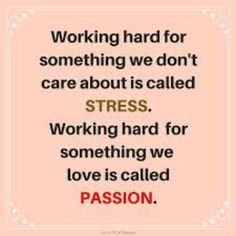 Work hard at something you love. Don't be stressed by working at something you don't like #stress