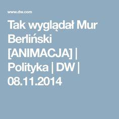 Tak wyglądał Mur Berliński [ANIMACJA] | Polityka | DW | 08.11.2014
