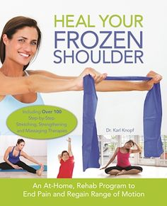Heal Your Frozen Shoulder: An At-Home Rehab Program to End Pain and Regain Range of Motion by Karl Knopf Frozen Shoulder Pain, Frozen Shoulder Exercises, Frozen Shoulder Treatment, Shoulder Stretches, Yoga Shoulder, Shoulder Rehab, Shoulder Surgery, Shoulder Workout, Physical Therapy Shoulder