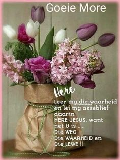 Goeie More, Afrikaans Quotes, Special Words, Bible Verses Quotes, Good Morning Quotes, Bouquet, Qoutes, Poems, God