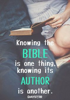 Knowing the Bible is one thing, knowing its Author is another. [Daystar.com]