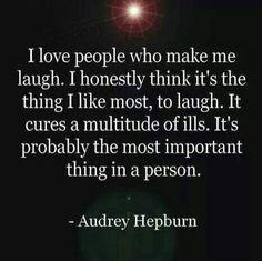 I love people who make me laugh. -Audrey Hepburn