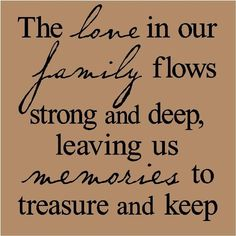 The love in our family flows strong and deep leaving us memories to treasure and keep T17    vinyl lettering wall words quote. $6.99, via Etsy.