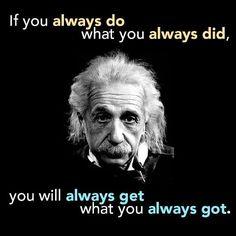 Als je doet wat je altijd deed,  krijg je wat je altijd kreeg.