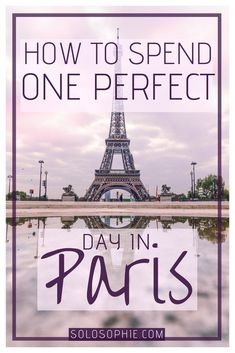 How to Spend 24 Hours in Paris: A One Day in Paris Itinerary | solosophie